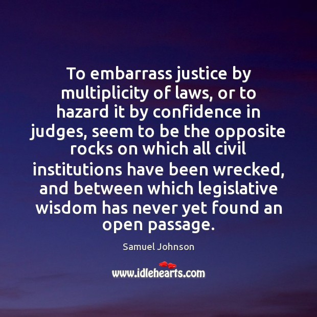 Image, To embarrass justice by multiplicity of laws, or to hazard it by