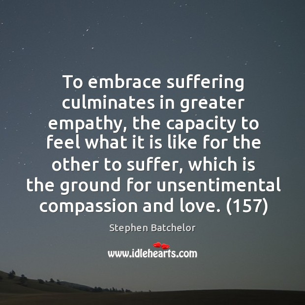 To embrace suffering culminates in greater empathy, the capacity to feel what Image