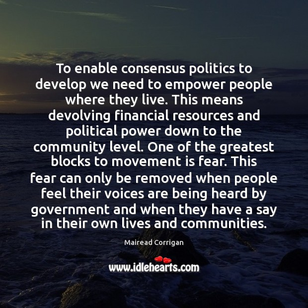 To enable consensus politics to develop we need to empower people where Politics Quotes Image