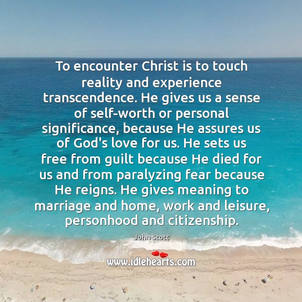 To encounter Christ is to touch reality and experience transcendence. He gives Image