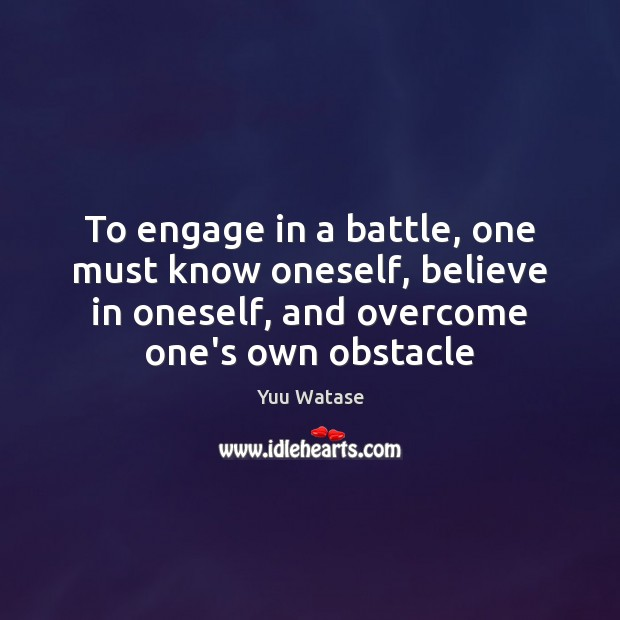 To engage in a battle, one must know oneself, believe in oneself, Image