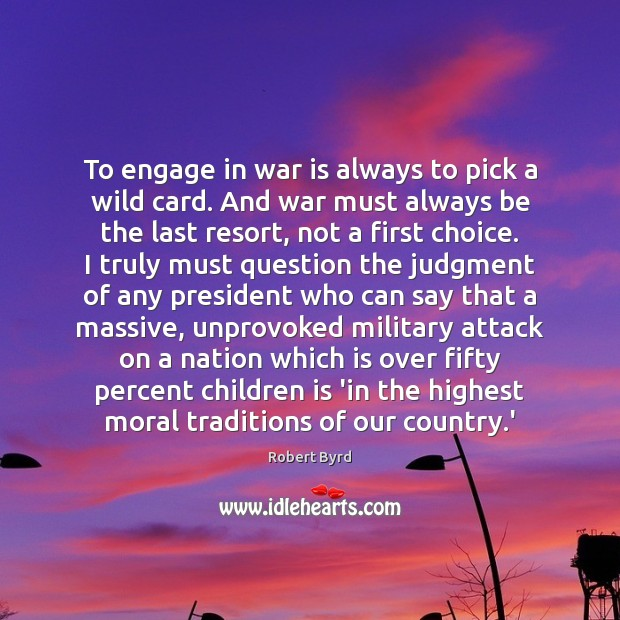 To engage in war is always to pick a wild card. And War Quotes Image
