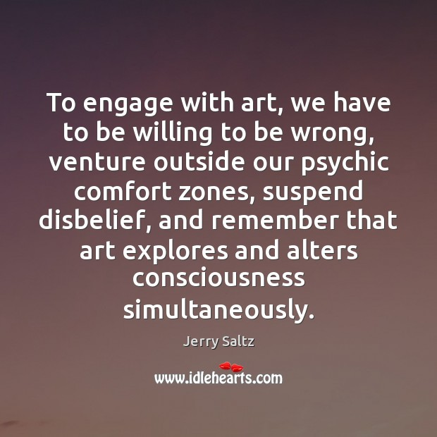 To engage with art, we have to be willing to be wrong, Jerry Saltz Picture Quote