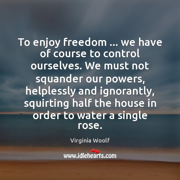 Image, To enjoy freedom … we have of course to control ourselves. We must