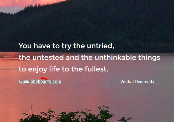 Try the untried, the untested and the unthinkable Image