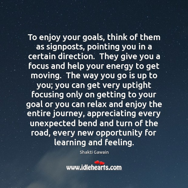 To enjoy your goals, think of them as signposts, pointing you in Image