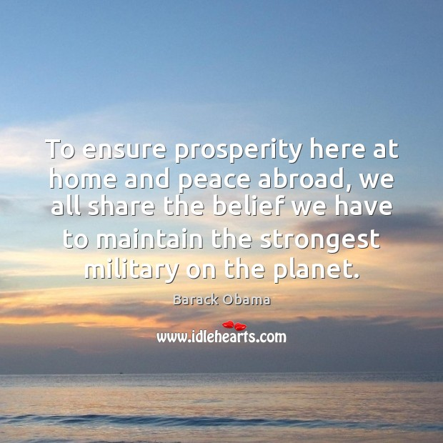 To ensure prosperity here at home and peace abroad, we all share Barack Obama Picture Quote