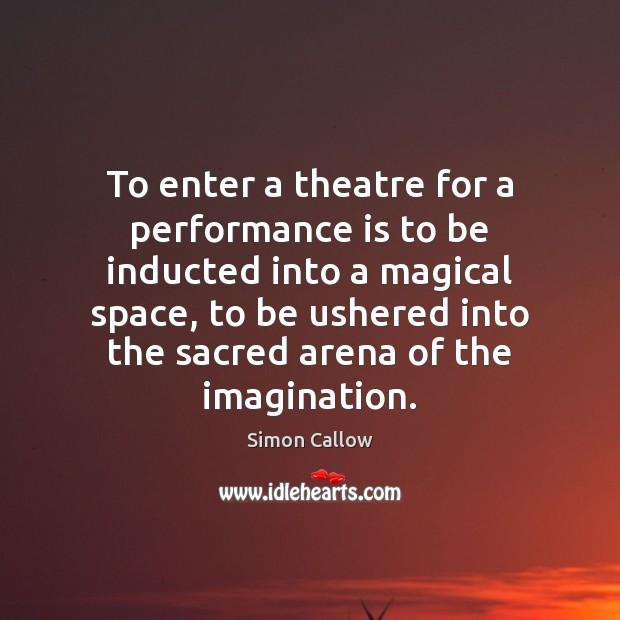 To enter a theatre for a performance is to be inducted into Performance Quotes Image