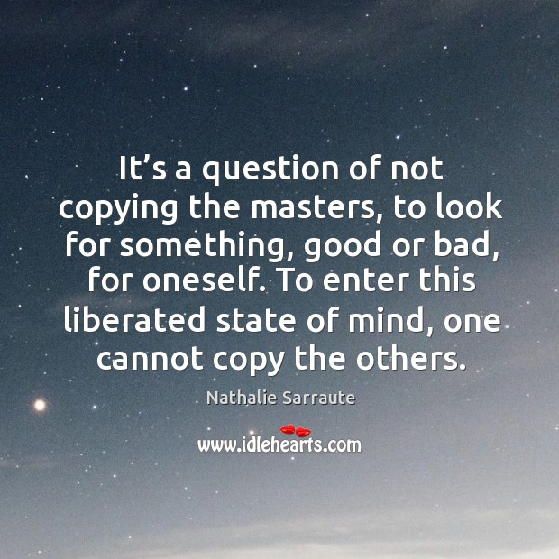 Image, To enter this liberated state of mind, one cannot copy the others.