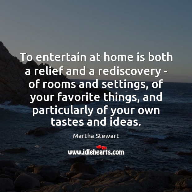 To entertain at home is both a relief and a rediscovery – Martha Stewart Picture Quote