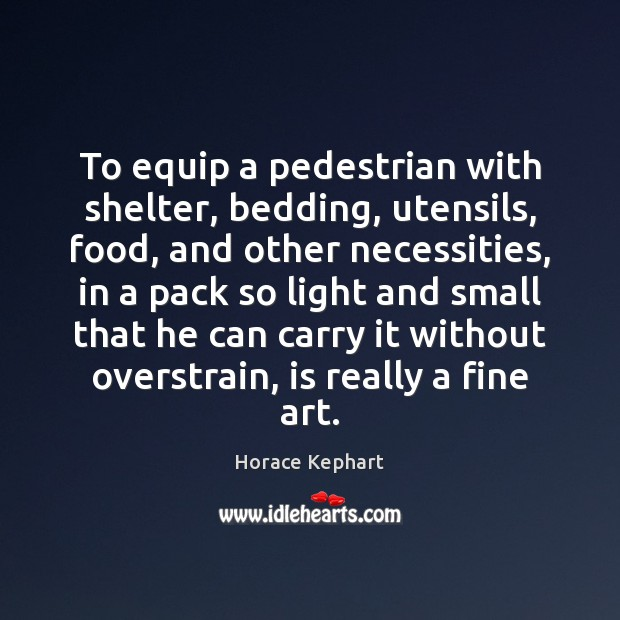 Image, To equip a pedestrian with shelter, bedding, utensils, food, and other necessities,