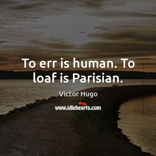 Image, To err is human. To loaf is Parisian.