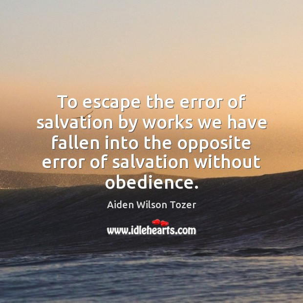 Image, To escape the error of salvation by works we have fallen into