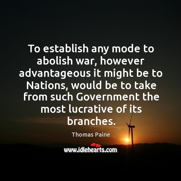 To establish any mode to abolish war, however advantageous it might be to nations Image
