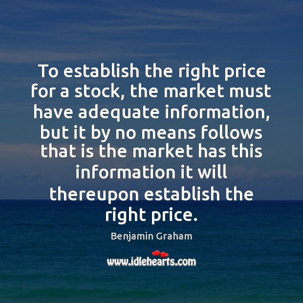 To establish the right price for a stock, the market must have Benjamin Graham Picture Quote