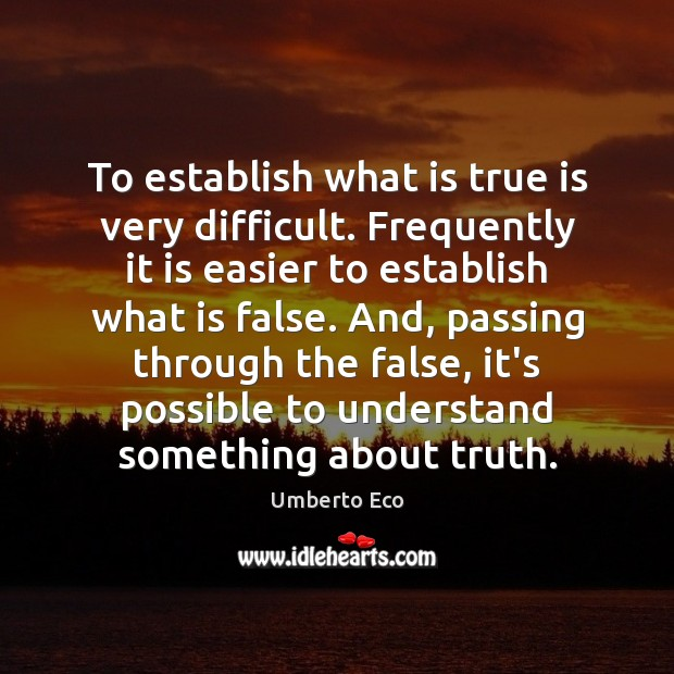 To establish what is true is very difficult. Frequently it is easier Umberto Eco Picture Quote