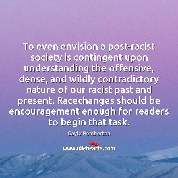 To even envision a post-racist society is contingent upon understanding the offensive, Understanding Quotes Image