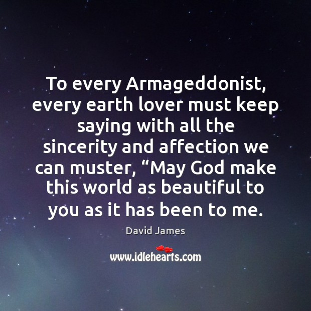 To every Armageddonist, every earth lover must keep saying with all the Image