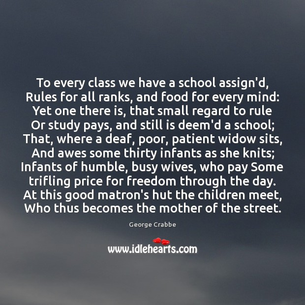 To every class we have a school assign'd, Rules for all ranks, George Crabbe Picture Quote