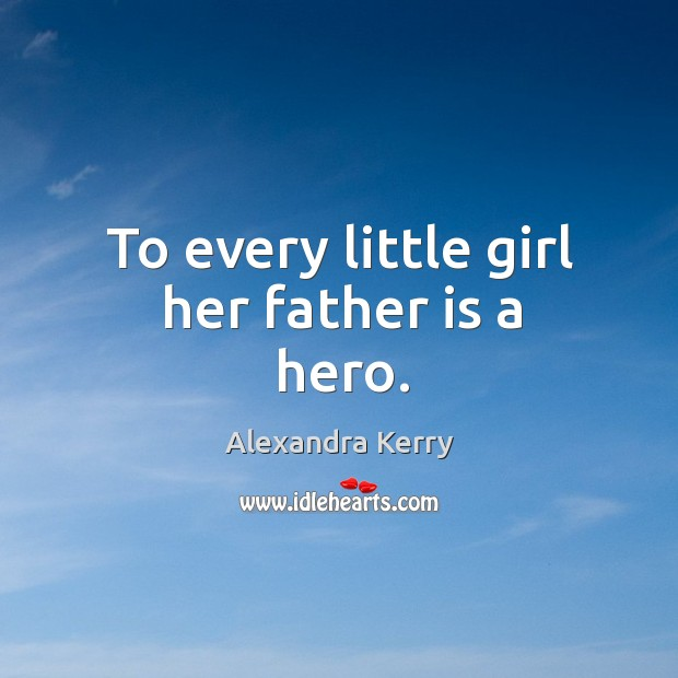 To every little girl her father is a hero. Image