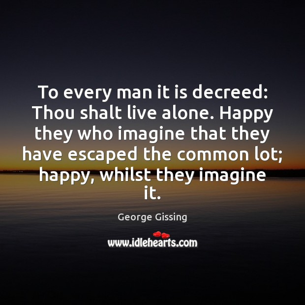 To every man it is decreed: Thou shalt live alone. Happy they Image