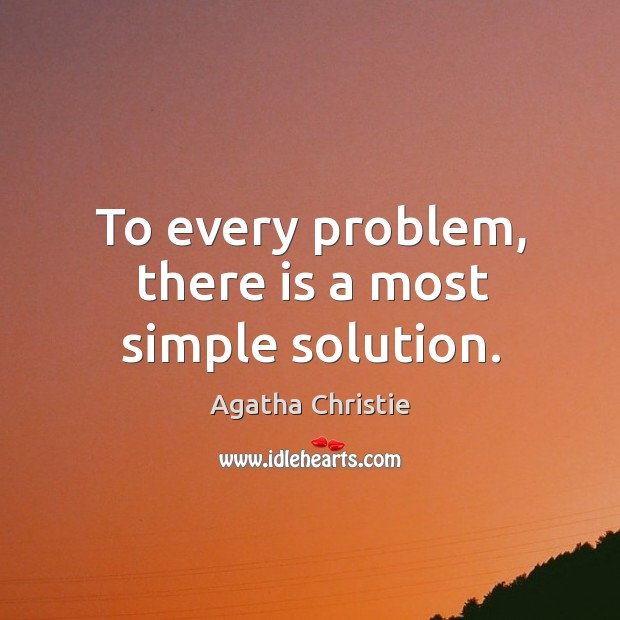 Image, To every problem, there is a most simple solution.