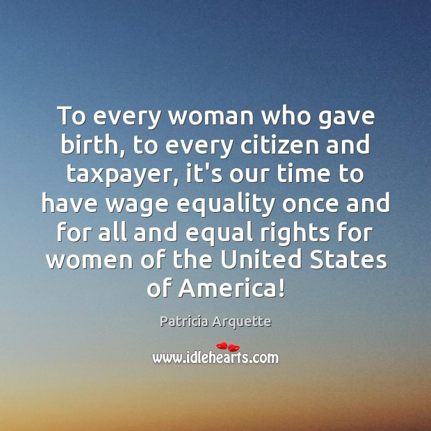 Image, To every woman who gave birth, to every citizen and taxpayer, it's