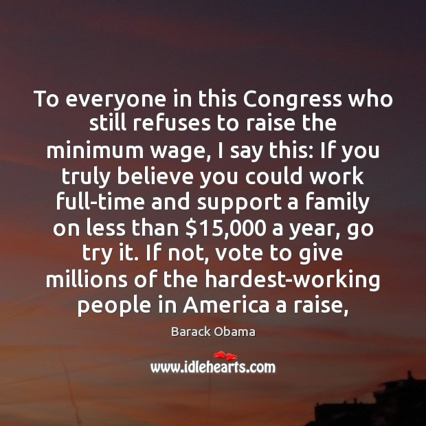 To everyone in this Congress who still refuses to raise the minimum Image