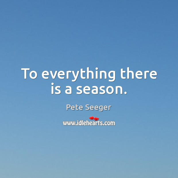 To everything there is a season. Image