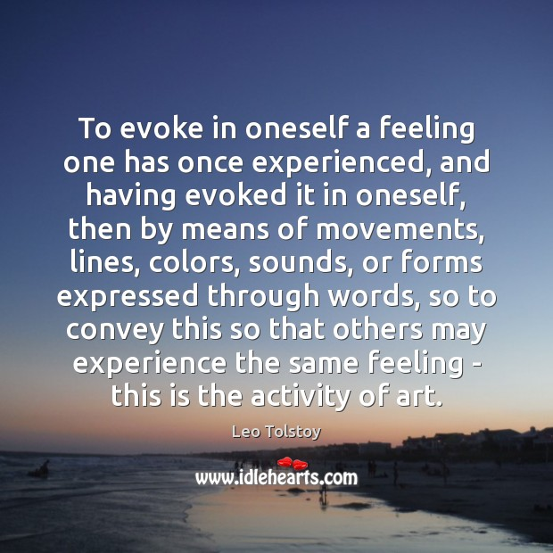 To evoke in oneself a feeling one has once experienced, and having Image