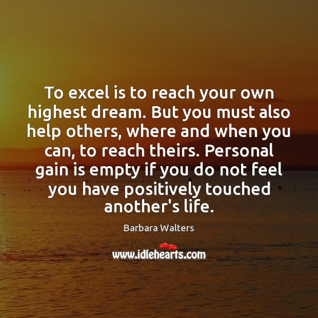 To excel is to reach your own highest dream. But you must Image