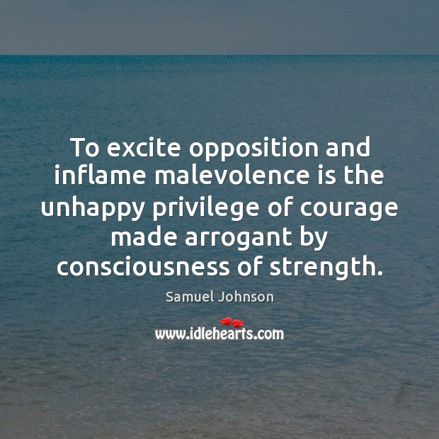 Image, To excite opposition and inflame malevolence is the unhappy privilege of courage