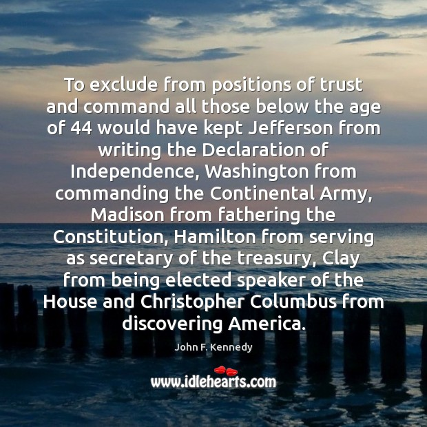 To exclude from positions of trust and command all those below the John F. Kennedy Picture Quote