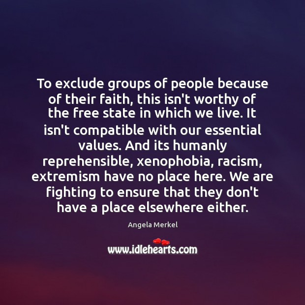 To exclude groups of people because of their faith, this isn't worthy Angela Merkel Picture Quote