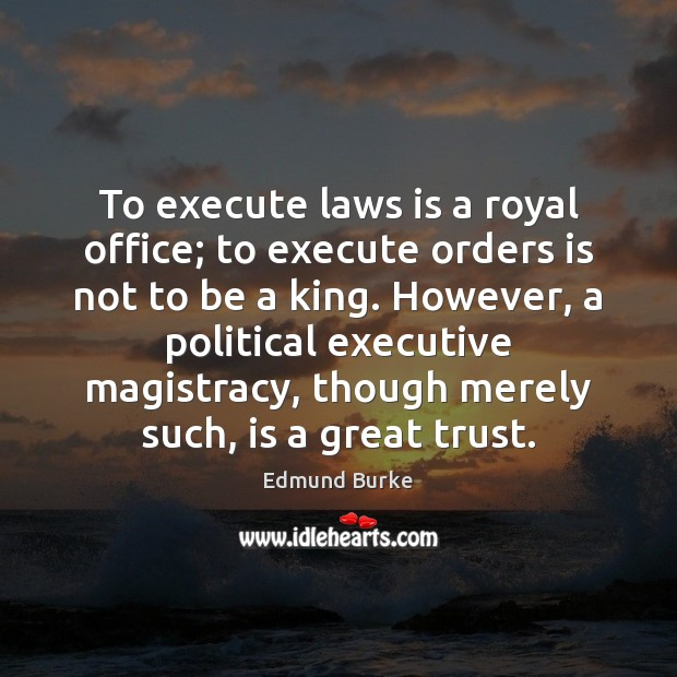 Image, To execute laws is a royal office; to execute orders is not