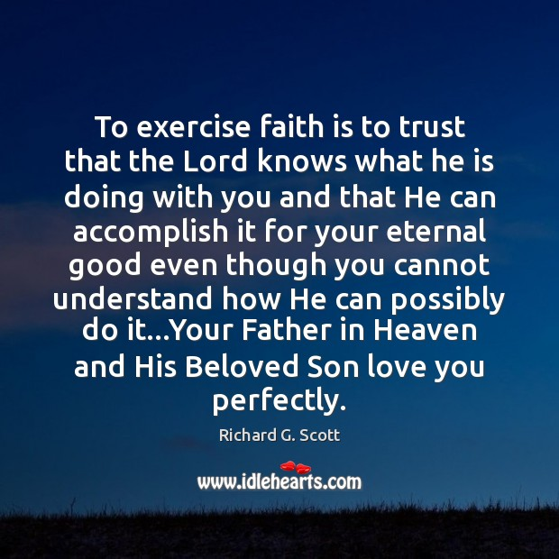 Image, To exercise faith is to trust that the Lord knows what he