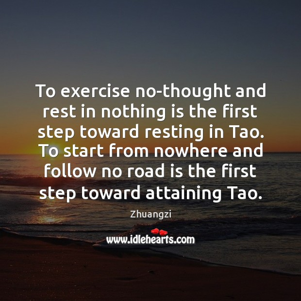 To exercise no-thought and rest in nothing is the first step toward Zhuangzi Picture Quote