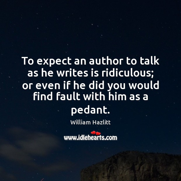 To expect an author to talk as he writes is ridiculous; or Image