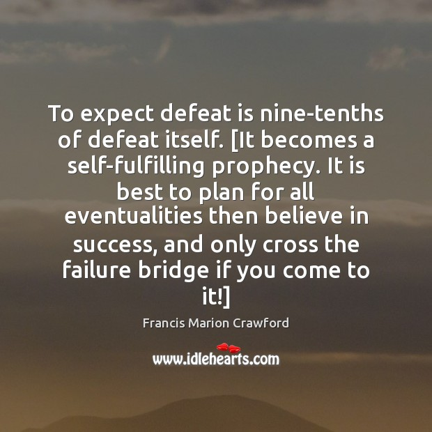 To expect defeat is nine-tenths of defeat itself. [It becomes a self-fulfilling Defeat Quotes Image