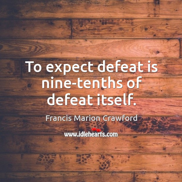 To expect defeat is nine-tenths of defeat itself. Defeat Quotes Image