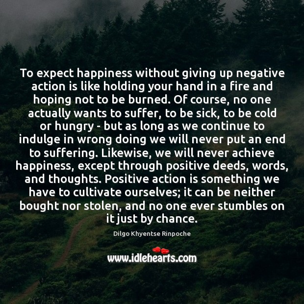 To expect happiness without giving up negative action is like holding your Dilgo Khyentse Rinpoche Picture Quote