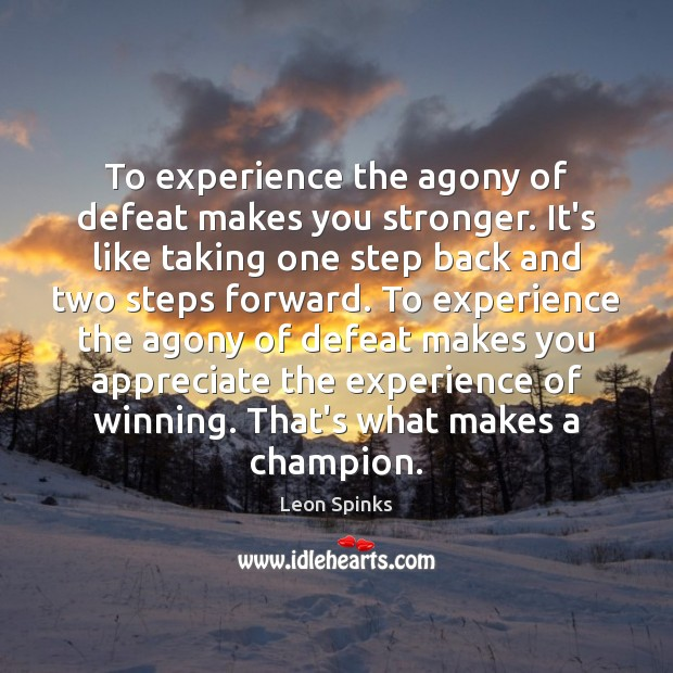 To experience the agony of defeat makes you stronger. It's like taking Leon Spinks Picture Quote