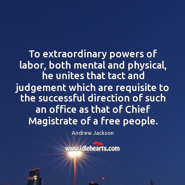 To extraordinary powers of labor, both mental and physical, he unites that Image