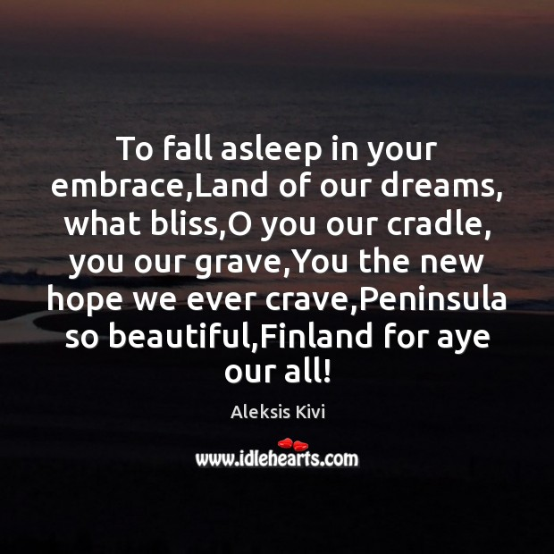 Image, To fall asleep in your embrace,Land of our dreams, what bliss,