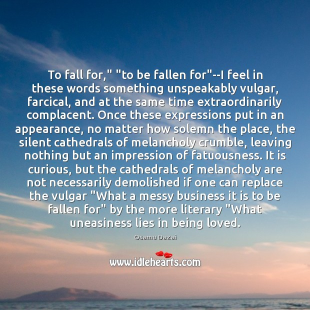 """Image, To fall for,"""" """"to be fallen for""""–I feel in these words"""