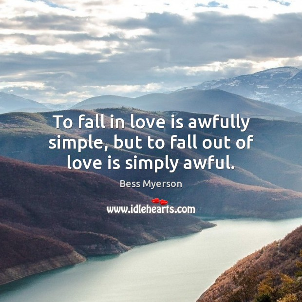 To fall in love is awfully simple, but to fall out of love is simply awful. Image
