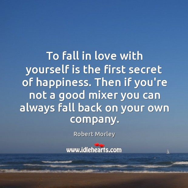 To fall in love with yourself is the first secret of happiness. Image