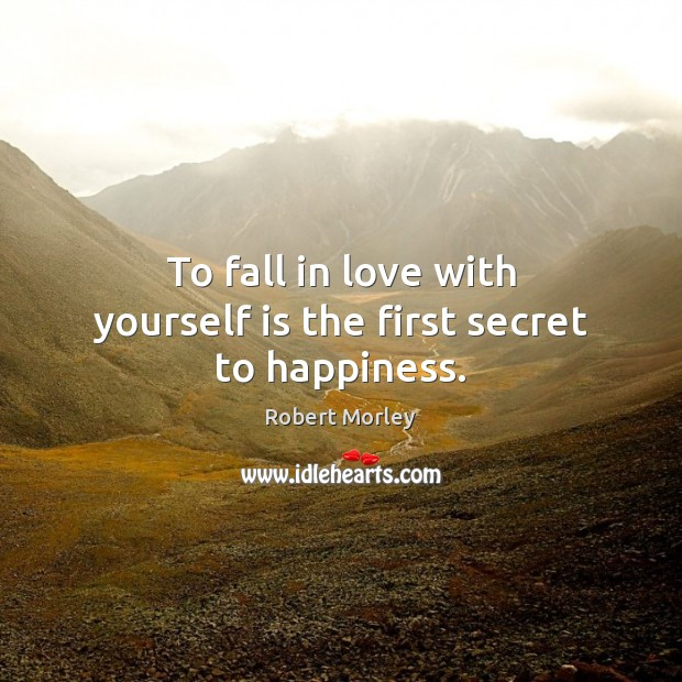 To fall in love with yourself is the first secret to happiness. Image