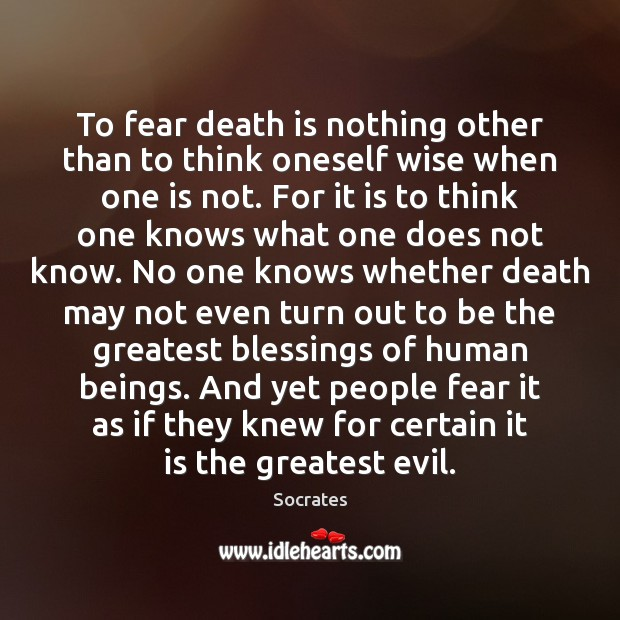To fear death is nothing other than to think oneself wise when Image