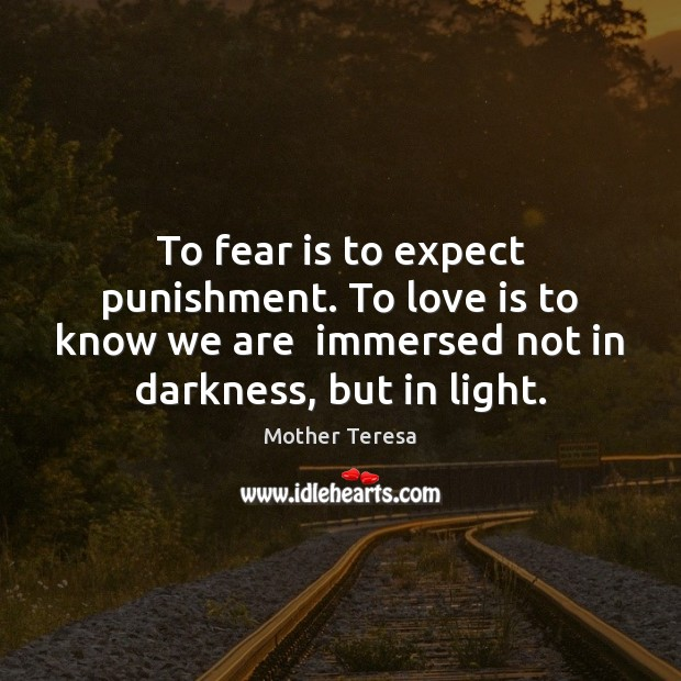 To fear is to expect punishment. To love is to know we Image